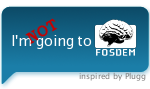 I'm NOT going to FOSDEM